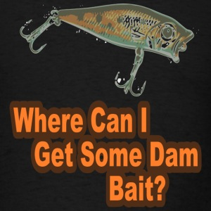 Where Can I Get Some Dam Bait? - Men's T-Shirt