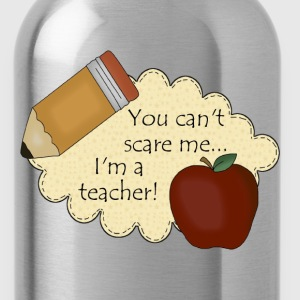 You Can't Scare Me...I'm A Teacher - Water Bottle