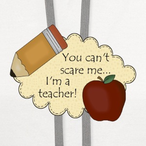 You Can't Scare Me...I'm A Teacher - Contrast Hoodie