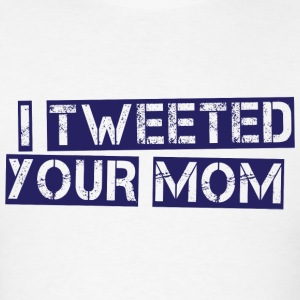 White I Tweeted Your Mom Long Sleeve Shirts - Men's T-Shirt