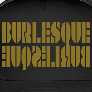 Black BURLESQUE by THEBADASSTEE Hoodies - Trucker Cap