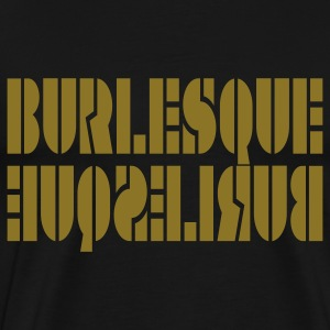 Black BURLESQUE by THEBADASSTEE Hoodies - Men's Premium T-Shirt