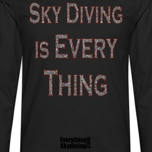 Black Sky Diving is Every Thing T-Shirts - Men's Premium Long Sleeve T-Shirt