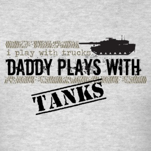 Heather grey I Play With Trucks, Daddy Plays With Tanks Sweatshirts - Men's T-Shirt