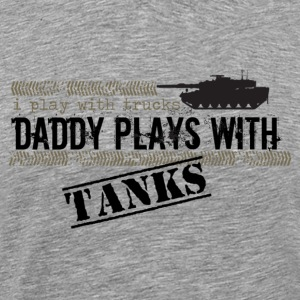 Heather grey I Play With Trucks, Daddy Plays With Tanks Sweatshirts - Men's Premium T-Shirt