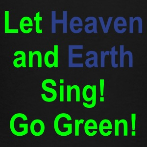 Let Heaven and Earth Sing Go Green - Toddler Premium T-Shirt