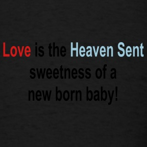 Love is like the heaven sent sweetness of a newborn baby - Men's T-Shirt