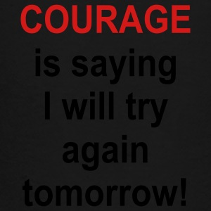 Coourage is saying I will try again tomorrow - Toddler Premium T-Shirt