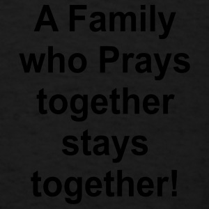 A family who prays together stays together - Men's T-Shirt