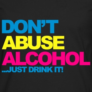 Black Dont Abuse Alcohol 2 Women's T-Shirts - Men's Premium Long Sleeve T-Shirt