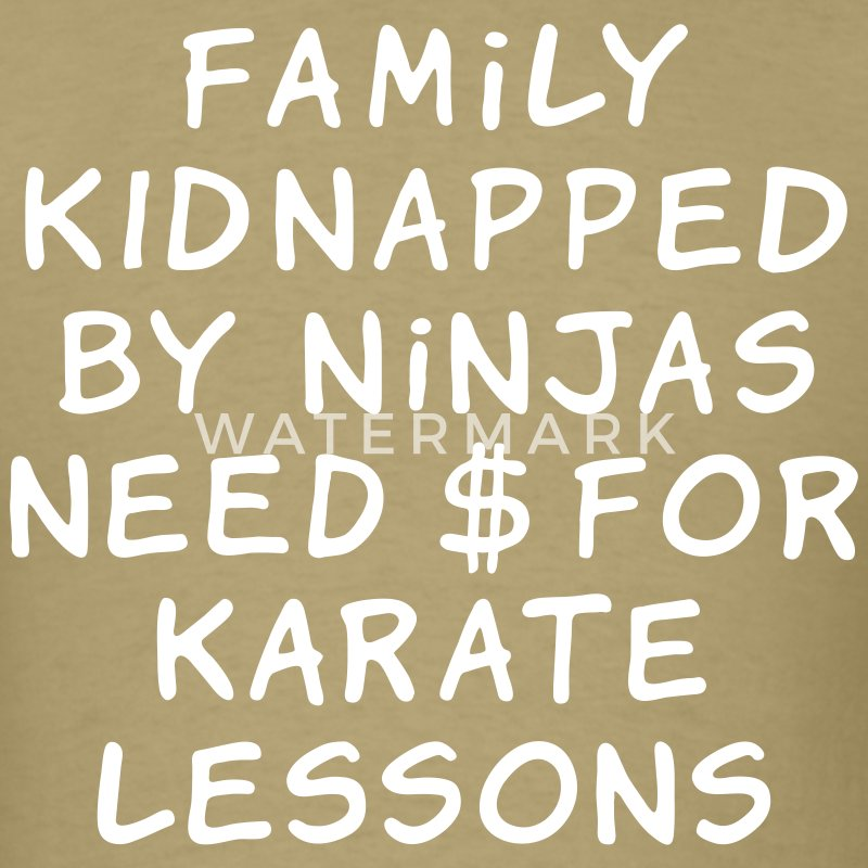 Khaki family kidnapped by ninjas need dollars for karate lessons T-Shirts - Men's T-Shirt