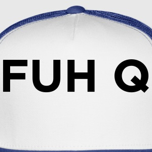 White FUH Q - Fuck You (1c) Women's T-Shirts - Trucker Cap
