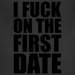 Black I Fuck on the First Date T-Shirts - Adjustable Apron