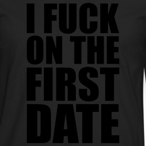 Black I Fuck on the First Date T-Shirts - Men's Premium Long Sleeve T-Shirt