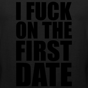 Black I Fuck on the First Date T-Shirts - Men's Premium Tank