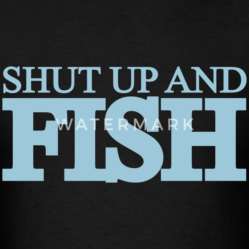 Shut up and fish t shirt spreadshirt for Shut up and fish