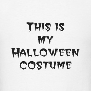 This is my Halloween costume - Men's T-Shirt