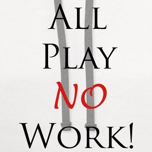All Play No Work - Contrast Hoodie