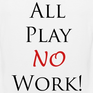 All Play No Work - Men's Premium Tank