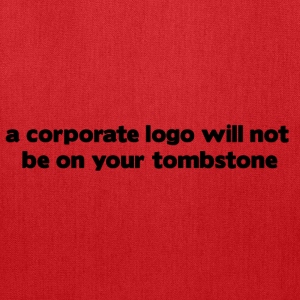 a corporate logo will not be on your tombstone - Tote Bag