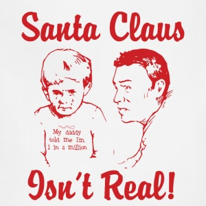 Santa Claus Isn't Real T-Shirts - Adjustable Apron