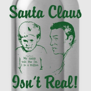 Santa Claus Isn't Real - Water Bottle