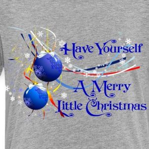 Have Yourself a Merry Little Christmas Sweatshirts - Toddler Premium T-Shirt