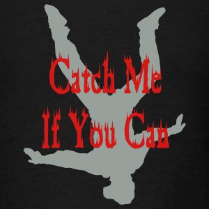 Catch Me If You Can Hoodies - Men's T-Shirt
