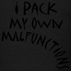 I Pack My Own Malfunctions Hoodies - Men's T-Shirt