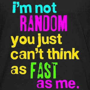 Women's Im Not Random, You Just Cant Think As Fast As Me Shirt - Men's Premium Long Sleeve T-Shirt