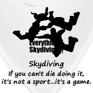 Skydiving If You Can't Die Doing It, It's Not A Sport...It's A Game. - Bandana