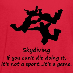 Skydiving If You Can't Die Doing It, It's Not A Sport...It's A Game. - Women's Flowy Tank Top by Bella