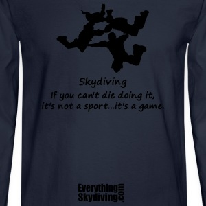 Skydiving If You Can't Die Doing It, It's Not A Sport...It's A Game. - Men's Long Sleeve T-Shirt