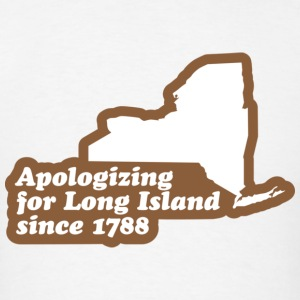 New York - Apologizing for Long Island Hoodie - Men's T-Shirt