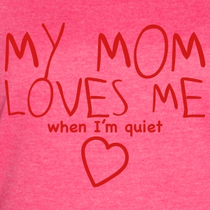 my mom loves me (when I'm quiet) Tanks - Women's Vintage Sport T-Shirt