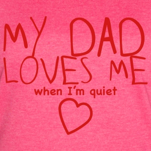 my dad loves me (when I'm quiet!)  Tanks - Women's Vintage Sport T-Shirt