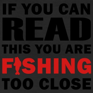 If you can READ this you are FISHING TOO CLOSE - Fisherman's T-shirt - Leggings