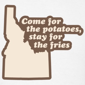 Idaho - Come for the Potatoes Hoodie - Men's T-Shirt