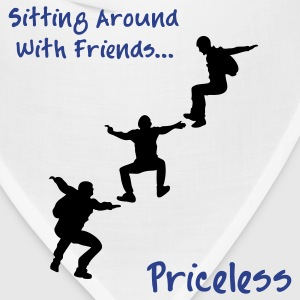 Sitting Around With Friends...Priceless - Bandana