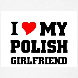 i love my Polish Girlfriend - Men's T-Shirt