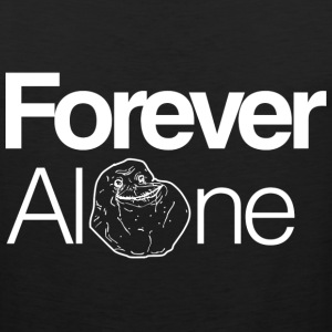 Forever Alone Women's T-Shirt - Men's Premium Tank