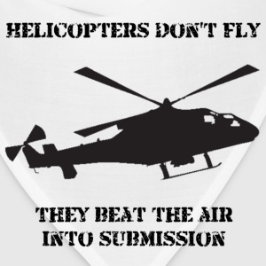 Helicopter Don't Fly...They Beat The Air Into Submission! - Bandana