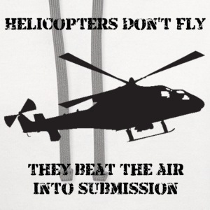Helicopter Don't Fly...They Beat The Air Into Submission! - Contrast Hoodie