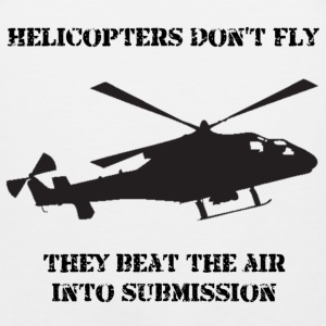 Helicopter Don't Fly...They Beat The Air Into Submission! - Men's Premium Tank