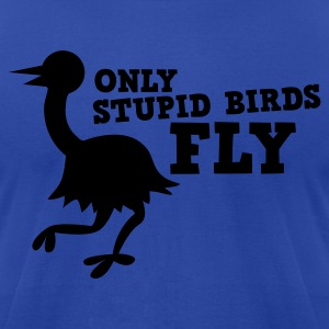 ONLY STUPID BIRDS FLY emu ostrich Hoodies - Men's T-Shirt by American Apparel
