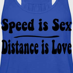 Speed is Sex - Distance is Love Hoodies - Women's Flowy Tank Top by Bella