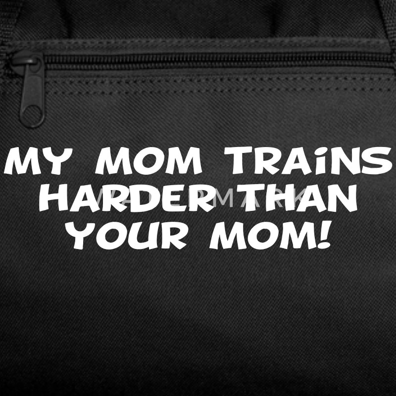 My Mom Trains Harder Than Your Mom Athletic Wear - Duffel Bag