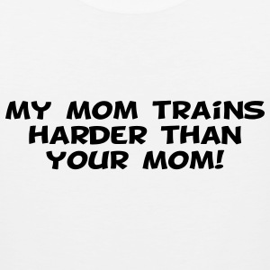 My Mom Trains Harder Than Your Mom Women's T-Shirts - Men's Premium Tank