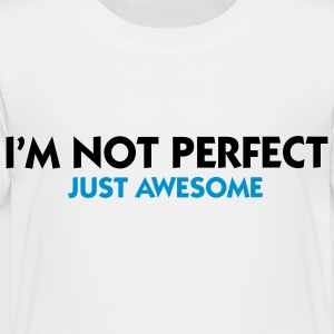 Not Perfect Just Awesome (2c) Kids' Shirts - Toddler Premium T-Shirt