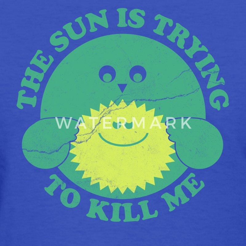 Sun is Trying to Kill Me Women's T-Shirts - Women's T-Shirt